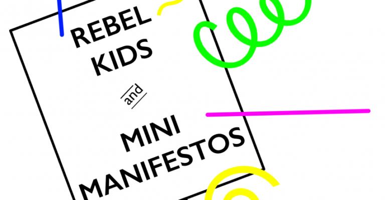 Rebel Kids And Mini Manifestos Whats On North East